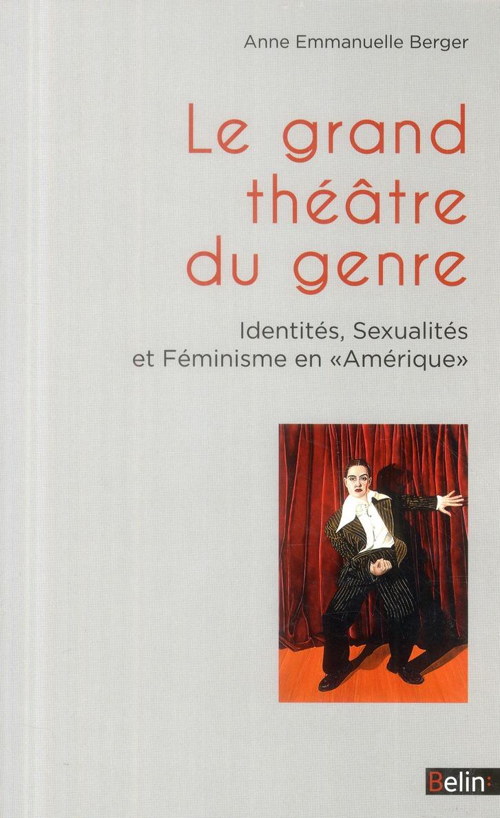 Le grand théâtre du genre ; identités, sexualités et féminisme en Amérique