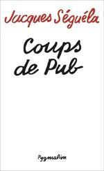 Vente EBooks : Coups de pub  - Jacques Séguéla