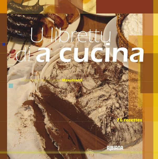 U LIBRETTU DI A CUCINA CORSA  -  76 RECETTES DE TRADITION