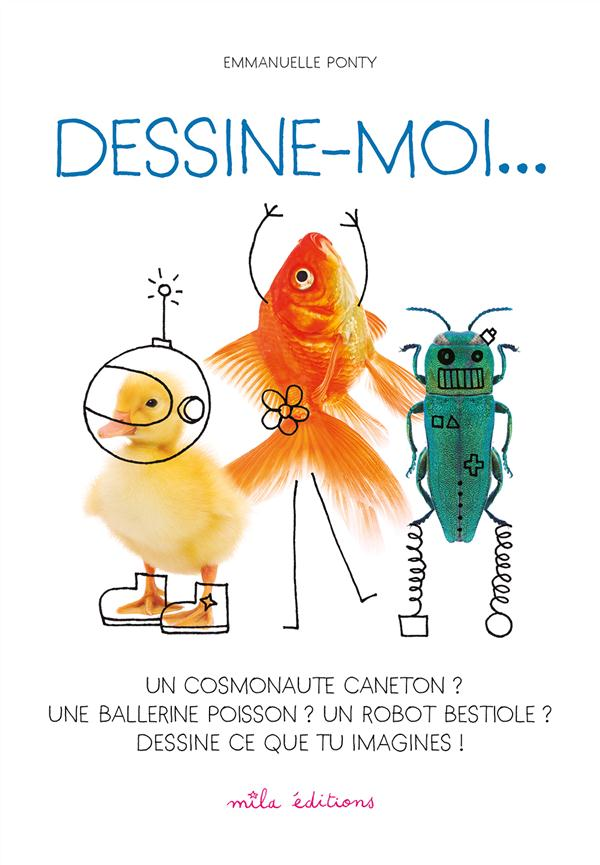 Dessine-moi... un cosmonaute caneton ? une ballerine poisson ? un robot bestiole ? dessine ce que tu imagines !