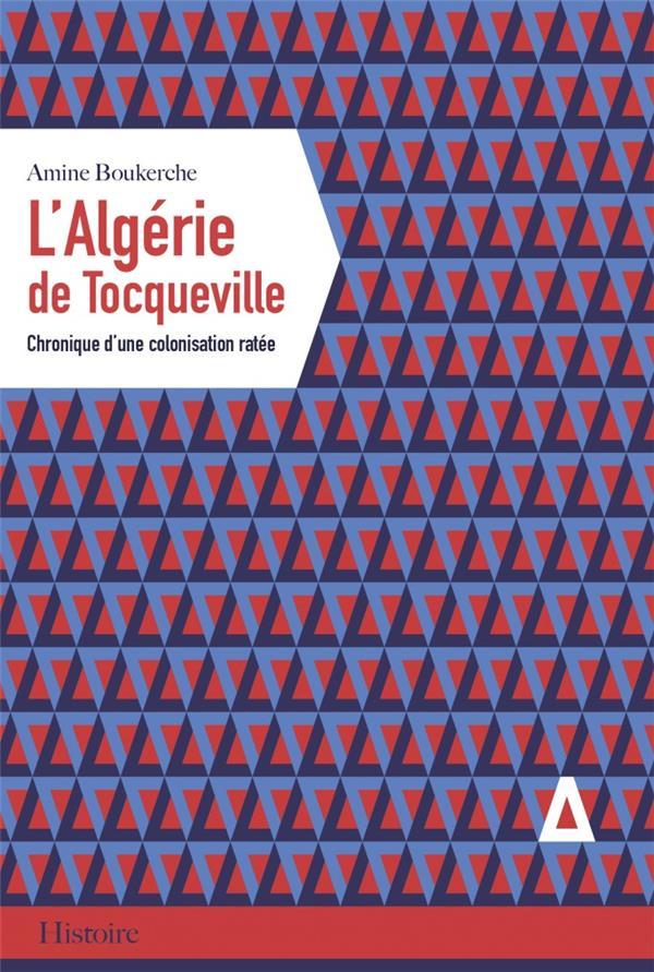 L'Algérie de Tocqueville ; chronique d'une colonisation ratée