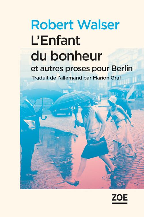 L'enfant du bonheur et autres proses pour Berlin