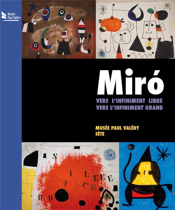 Miró ; vers l'infiniment libre, vers l'infiniment grand