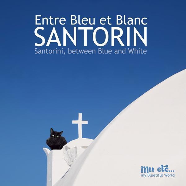 Santorin, entre bleu et blanc ; Santorini, between white and blue