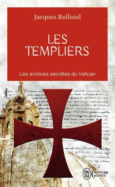 Les templiers ; les archives secrètes du Vatican