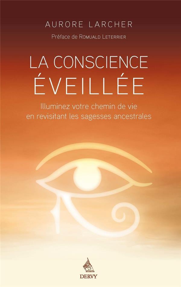 La conscience éveillée ; illuminez votre chemin de vie en revisitant les traditions ancestrales