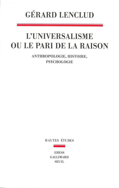 L'universalisme ou le pari de la raison ; anthropologie, histoire, psychologie