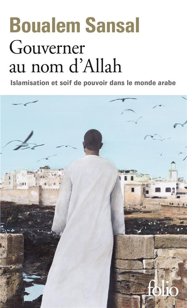 Gouverner au nom d'Allah ; islamisation et soif de pouvoir dans le monde arabe