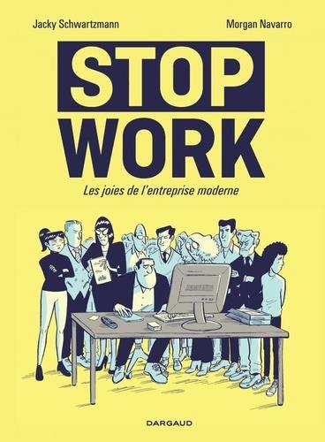 STOP WORK  -  LES JOIES DE L'ENTREPRISE MODERNE SCHWARTZMANN, JACKY