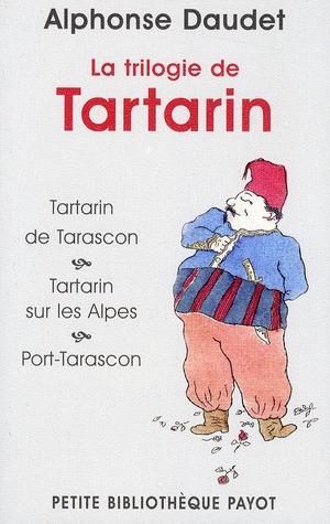 La trilogie de Tartarin : Tartarin de Tarascon ; Tartarin sur les Alpes ; Port-Tarascon