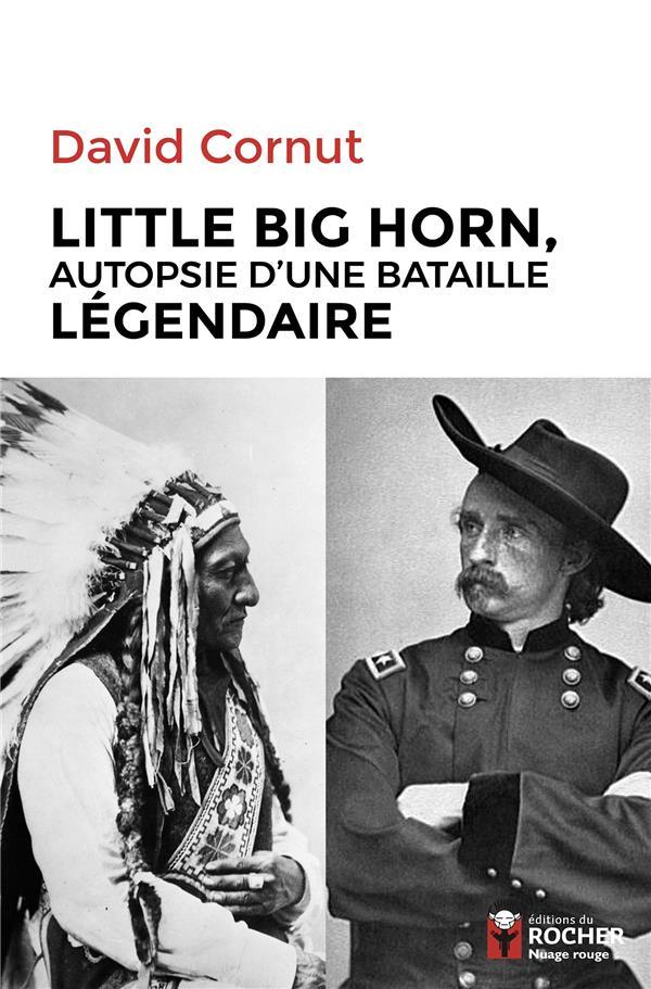 Little big horn ; autopsie d'une bataille légendaire