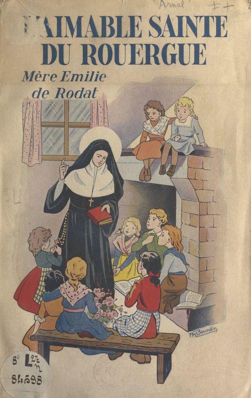 L'aimable Sainte du Rouergue : Mère Émilie de Rodat  - Marie Arnal