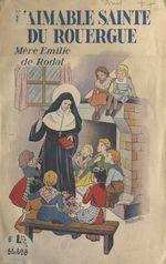 L'aimable Sainte du Rouergue : Mère Émilie de Rodat