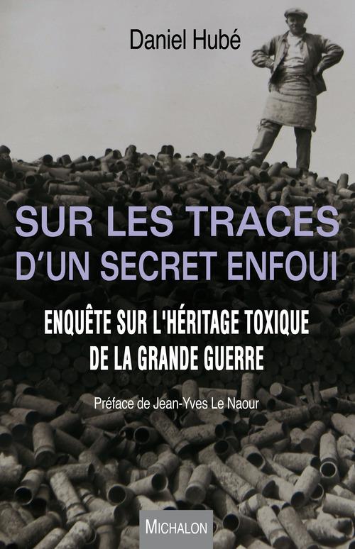 sur les traces d'un secret enfoui ; enquête sur l'héritage toxique de la Grande Guerre