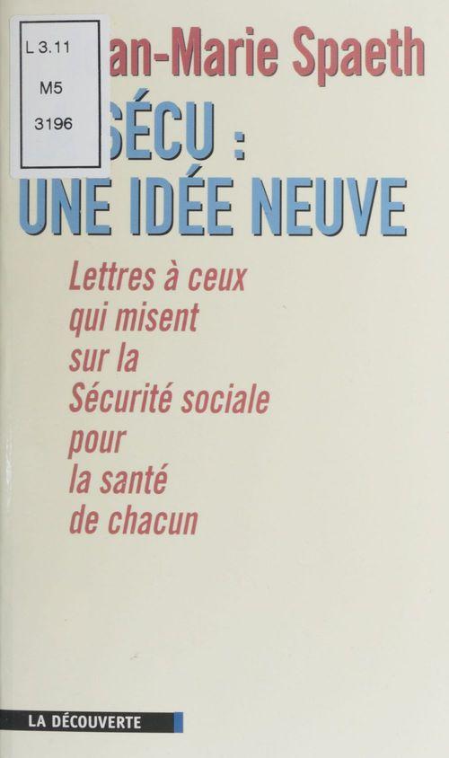 La secu une idee neuve ; lettre a ceux qui misent sur la securite sociale pourla sante de chacun