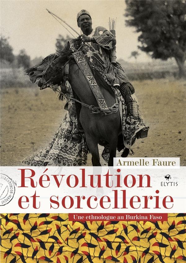 Révolution et sorcellerie ; une ethnologue au BurkinaFfaso