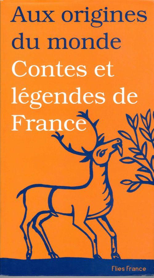 Aux origines du monde ; contes et légendes de France