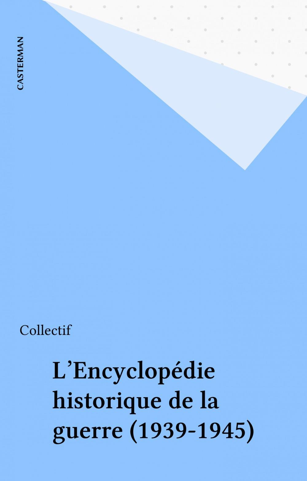 L'Encyclopédie historique de la guerre (1939-1945)