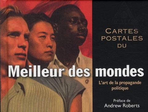 Cartes postales du meilleur des mondes ; l'art de la propagande politique