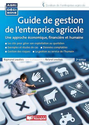 Guide de gestion de l'entreprise agricole ; une approche économique, financière et humaine (2e édition)