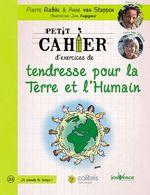 Vente EBooks : Petit cahier d'exercices de tendresse pour la Terre et l'Humain  - Pierre Rabhi - Anne Van Stappen