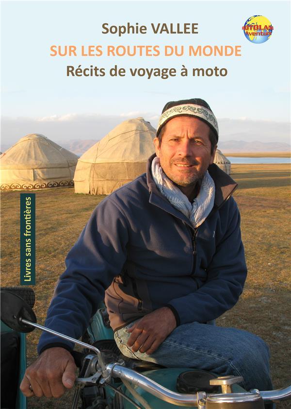 Sur les routes du monde : récits de voyage à moto