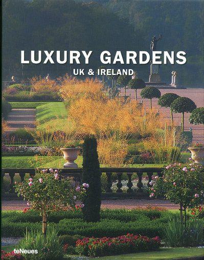 Luxury gardens ; UK & Ireland