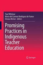 Promising Practices in Indigenous Teacher Education  - Carmen Rodriguez De France - Onowa Mcivor - Paul Whitinui