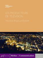 Vente Livre Numérique : Les Producteurs de télévision  - Nicolas Brigaud-Robert