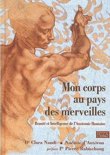 Mon Corps Au Pays Des Merveilles ; Beaute Et Intelligence De L'Anatomie Humaine
