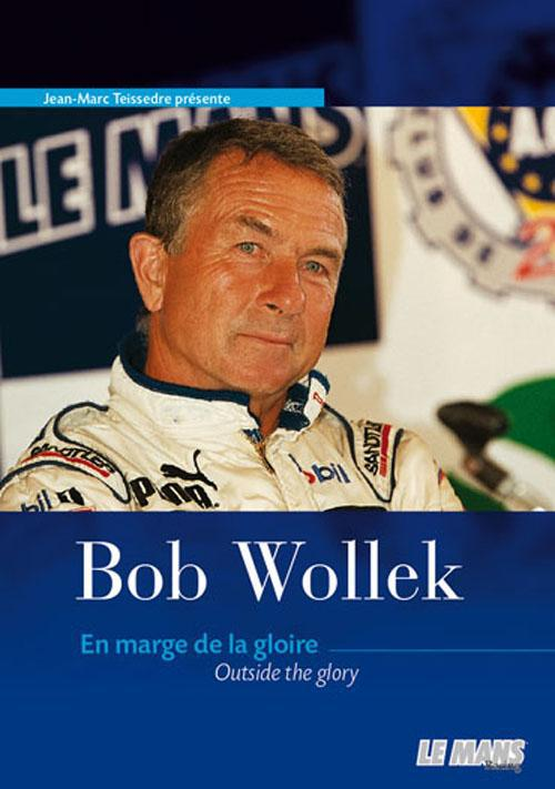 Bob Wollek ; en marge de la gloire ; outside the glory