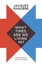 Vente Livre Numérique : What Times Are We Living In?  - Jacques RANCIERE