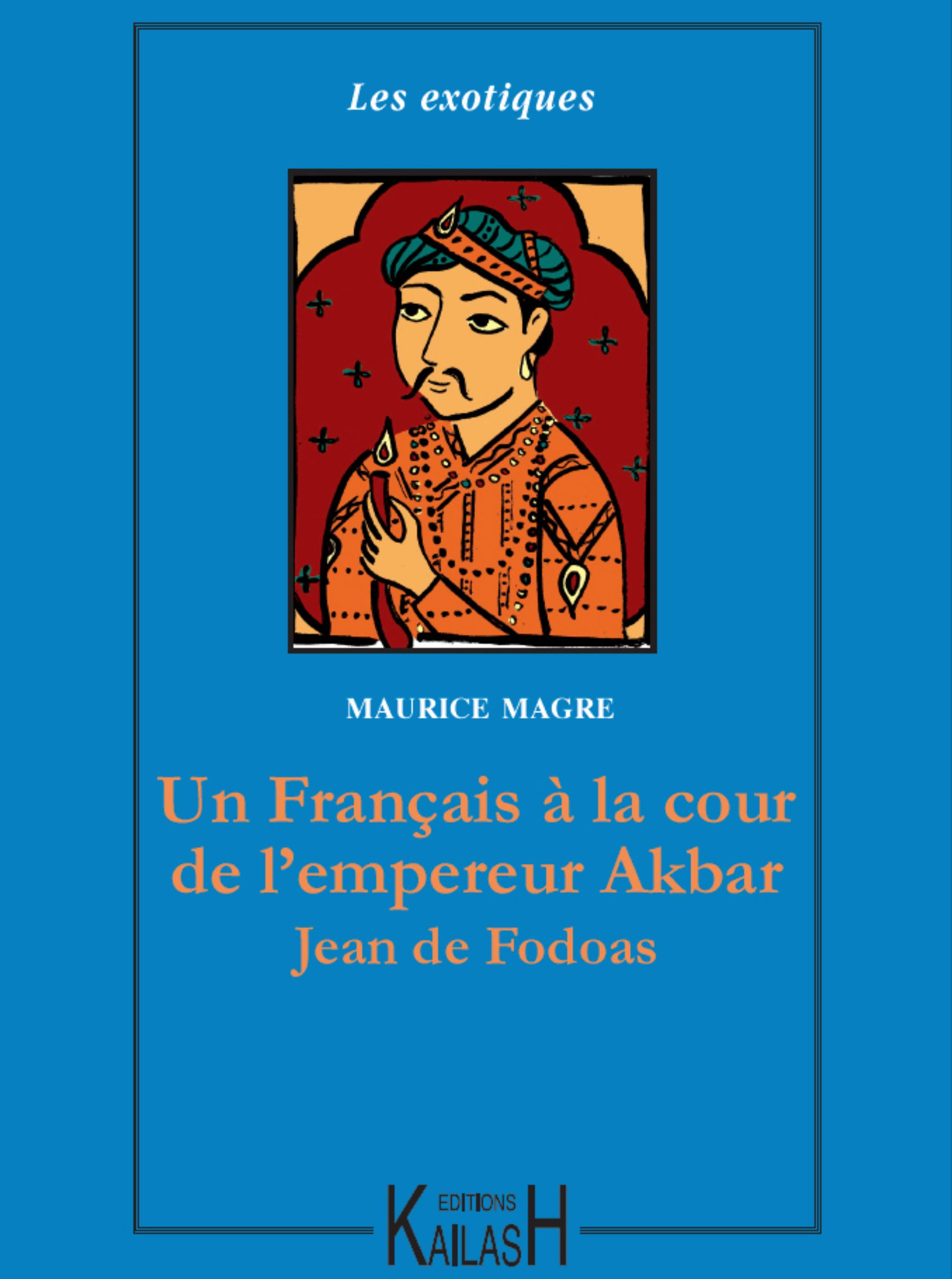 Un Français à la cour de l´empereur Akbar : Jean de Fodoas