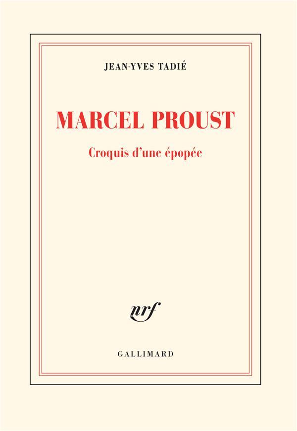 Marcel Proust ; croquis d'une épopée