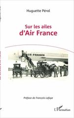 Sur les ailes d'Air France  - Huguette Perol