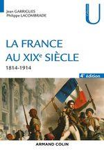 Vente Livre Numérique : La France au XIXe siècle - 4e éd.  - Jean Garrigues - Philippe Lacombrade