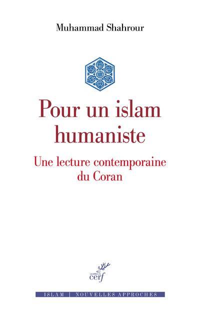 POUR UN ISLAM HUMANISTE  -  UNE LECTURE CONTEMPORAINE DU CORAN