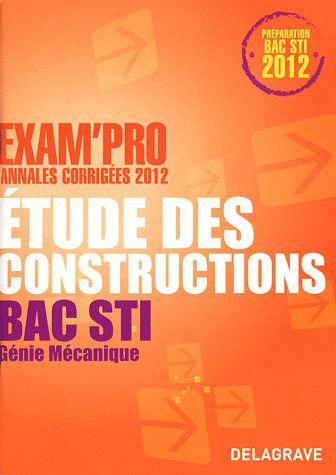 Exam'Pro; Etude Des Construction ; Bac Sti Genie Mecanique ; Annales Corrigees
