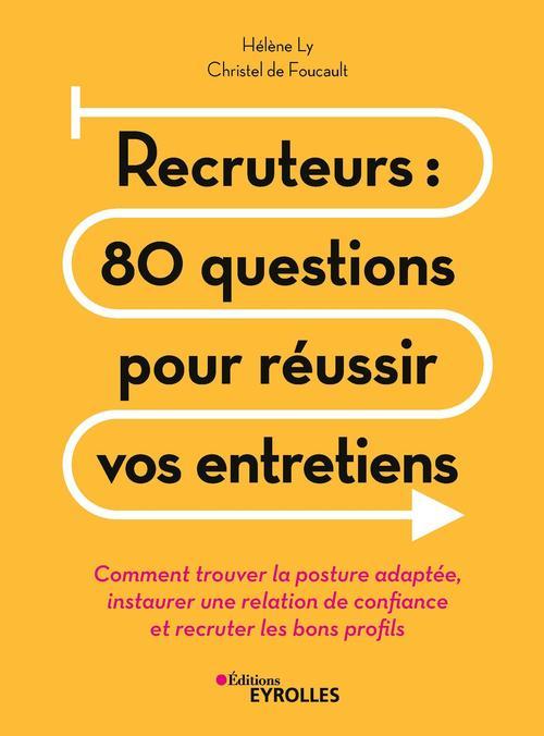 Recruteurs : 80 questions pour réussir vos entretiens