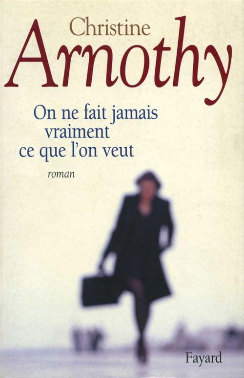On ne fait jamais vraiment ce que l'on veut  - Christine Arnothy