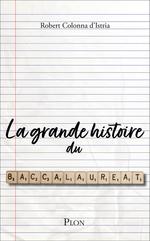 La grande histoire du baccalauréat  - Robert COLONNA D'ISTRIA