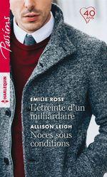 L'étreinte d'un milliardaire - Noces sous conditions  - Emilie Rose - Allison Leigh