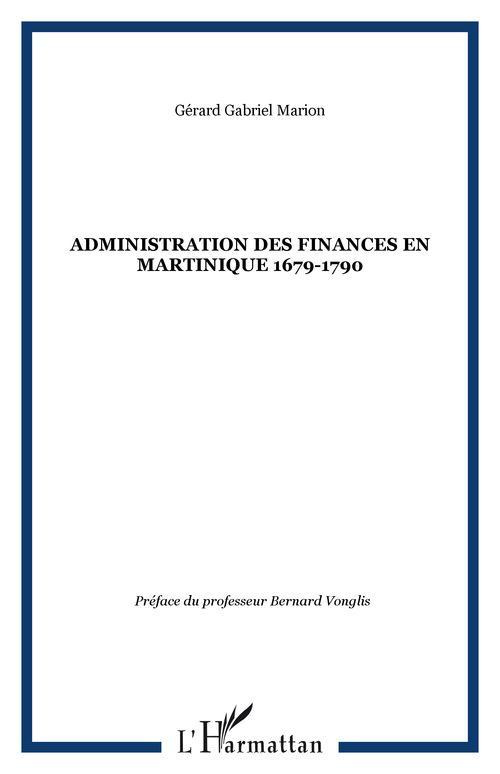 L'administration des finances en Martinique 1679-1790  - Gerard Gabriel Marion