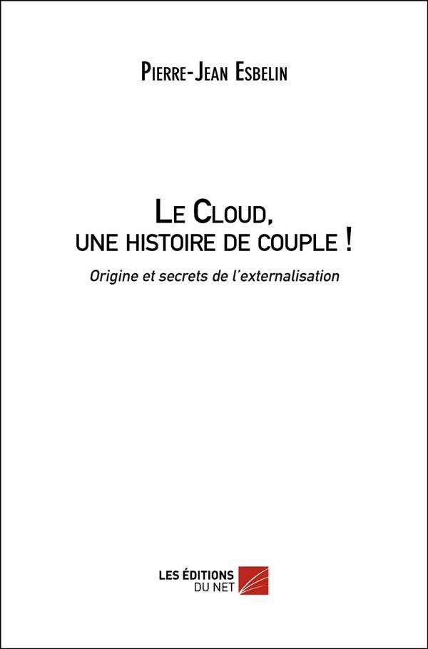 Le Cloud, Une Histoire De Couple ! Origine Et Secrets De L'Externalisation