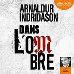 Vente AudioBook : Dans l'ombre  - Arnaldur Indridason