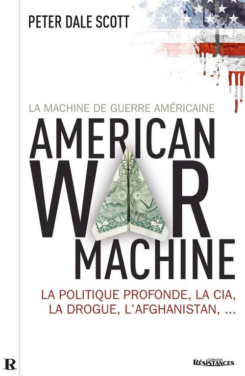 La machine de guerre américaine ; la politique profonde, la CIA, la drogue, l'Afghanistan...