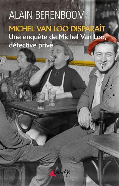 Michel Van Loo disparaît ; une enquête de Michel Van Loo, détective privé