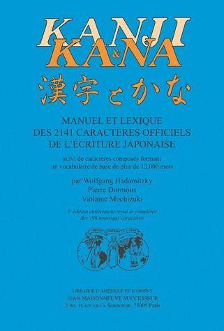 Kanji Et Kana ; Manuel Et Lexique Des 2141 Caracteres Officiels De L'Ecriture Japonaise