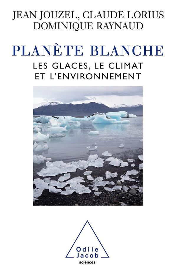 Planète blanche ; les glaces, le climat et l'environnement