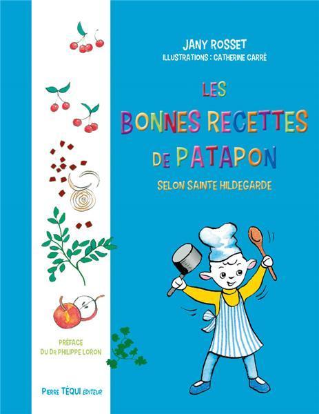Les bonnes recettes de Patapon avec sainte Hildegarde